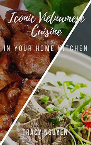 ICONIC VIETNAMESE CUISINE IN YOUR HOME KITCHEN: [non-fiction] [how do] Easy to cook Viet Nam's famous food