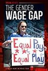 The Gender Wage Gap by Melissa Higgins