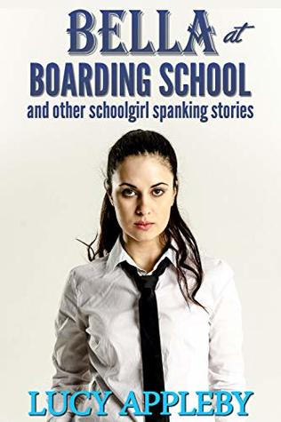 Bella at Boarding School: and other schoolgirl spanking stories