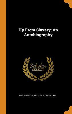 Up from Slavery; An Autobiography