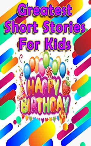 Greatest Short Stories For Kids: 11 amazing stories for kids!