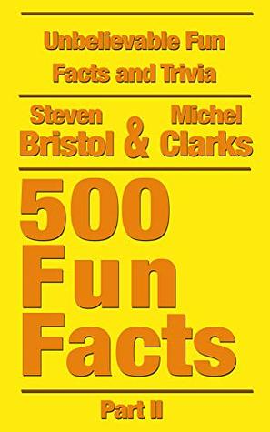 Unbelievable Fun Facts and Trivia: 500 Fun Facts Part II
