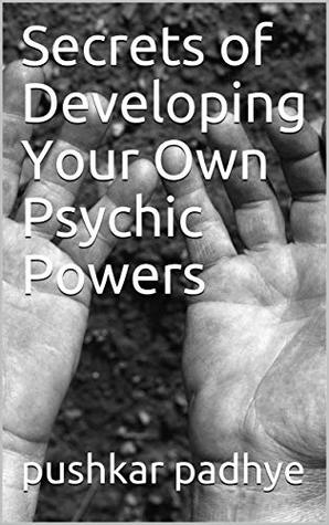Secrets of Developing Your Own Psychic Powers ( Secrets of Developing Your Own Psychic Powers Book 1)
