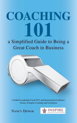 Coaching 101 a Simplified Guide to Being a Great Coach in Business