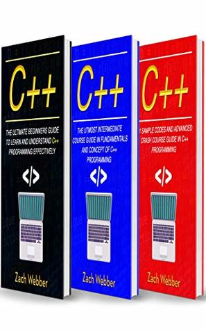 C++: The Complete 3 Books in 1 for Beginners, Intermediate and 21 Sample Codes and Advance Crash Course Guide in C++ Programming