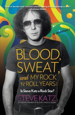 Blood, Sweat, and My Rock 'n' Roll Years: Is Steve Katz a Rock Star?