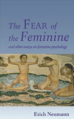 The Fear of the Feminine and Other Essays on Feminine Psychology