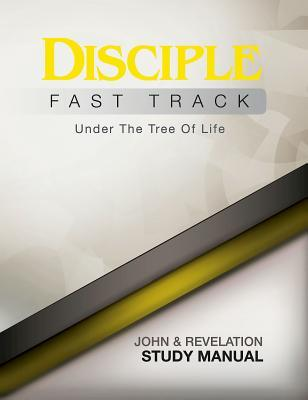 Disciple Fast Track Under the Tree of Life John & Revelation Study Manual