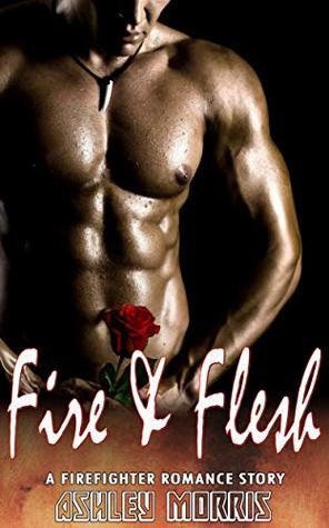 Fire & Flesh : A Firefighter Romance Story