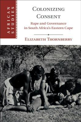 Colonizing Consent: Rape and Political Authority in South Africa in the Nineteenth Century