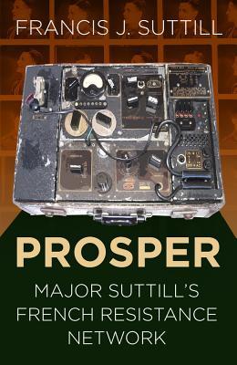 Prosper: Major Suttill's French Resistance Network