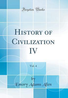 History of Civilization IV, Vol. 4
