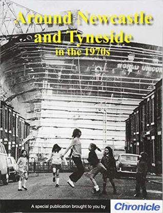 Around Newcastle and Tyneside in the 1970s
