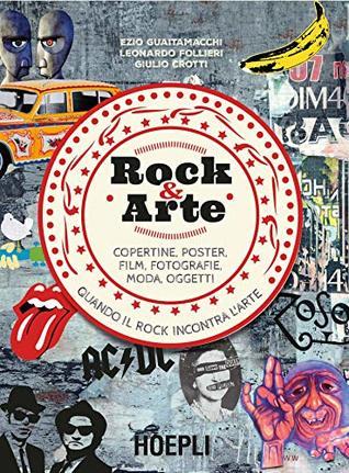 Rock & Arte: Copertine, poster, film, fotografie, moda, oggetti