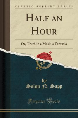 Half an Hour: Or, Truth in a Mask, a Fantasia
