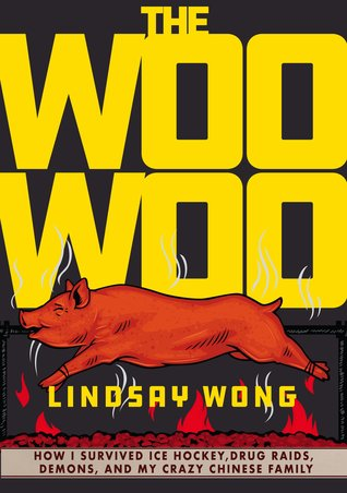 The Woo-Woo: How I Survived Ice Hockey, Drug-Raids, Demons,  And My Crazy Chinese Family
