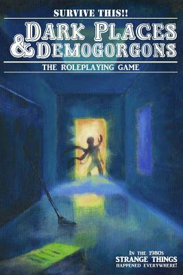 Dark Places and Demogorgons