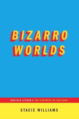Bizarro Worlds: Jonathan Lethem's The Fortress of Solitude