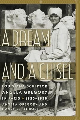 A Dream and a Chisel: Louisiana Sculptor Angela Gregory in Paris, 1925-1928