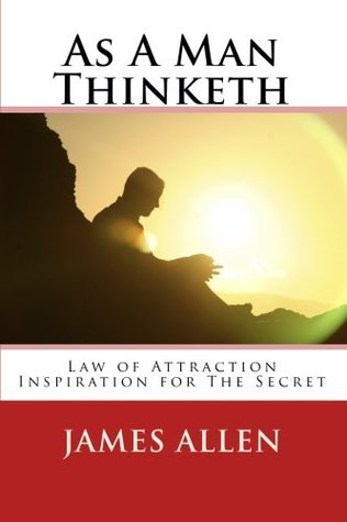 As A Man Thinketh: Law of Attraction Inspiration for The Secret
