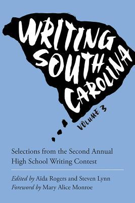 Writing South Carolina, Volume 3: Selections from the Third High School Writing Contest