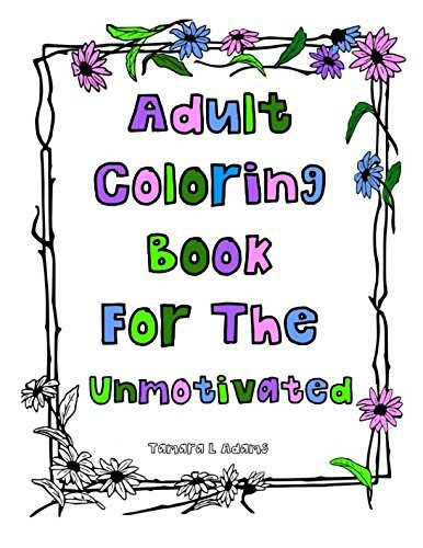 Adlt Coloring Book For The Unmotivated: With Unmotivational Quotes