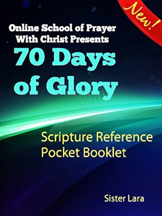 70 Days of Glory Scripture Reference Pocket Booklet: Online School of Prayer With Christ