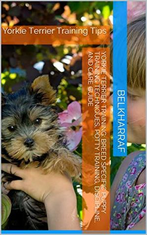 Yorkie Terrier Training Breed Specific Puppy Training Techniques