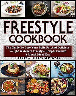 Freestyle Cookbook: The Guide To Lose Your Belly Fat And Delicious Weight Watchers Freestyle Recipes Include 3 Month Meal Plan