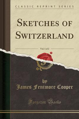 Sketches of Switzerland, Vol. 1 of 2