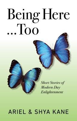 Being Here...Too: Short Stories of Modern Day Enlightenment