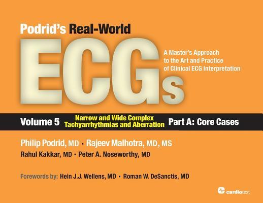 Podrid's Real-World Ecgs: Volume 5, Narrow and Wide Complex Tachyarrhythmias and Aberration-Part A: Core Cases: A Master's Approach to the Art and Practice of Clinical ECG Interpretation