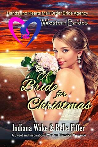 Western Brides: A Bride for Christmas: A Sweet and Inspirational Western Historical Romance (Hearts and Hands Mail Order Bride Agency Book 6)
