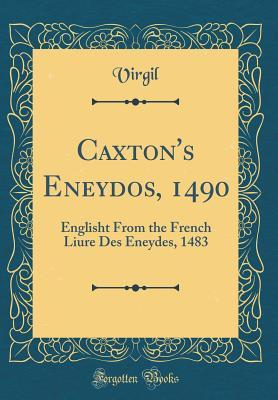 Caxton's Eneydos, 1490: Englisht from the French Liure Des Eneydes, 1483