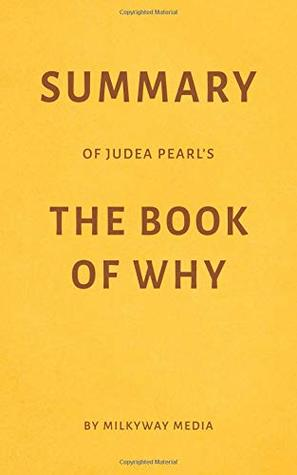 Summary of Judea Pearl 's The Book of Why by Milkyway Media