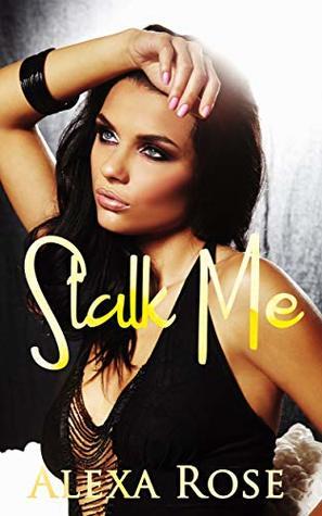 Stalk Me (Marry Me Series Book 1001)