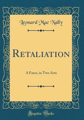 Retaliation: A Farce, in Two Acts