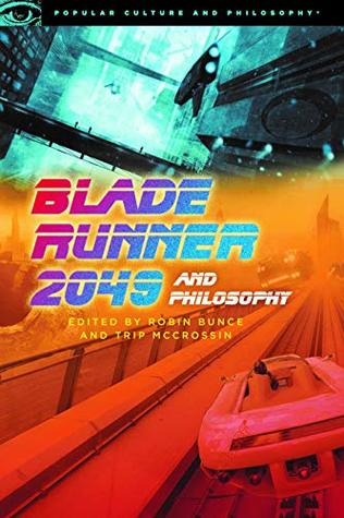 Blade Runner 2049 and Philosophy (Popular Culture and Philosophy Book 127)