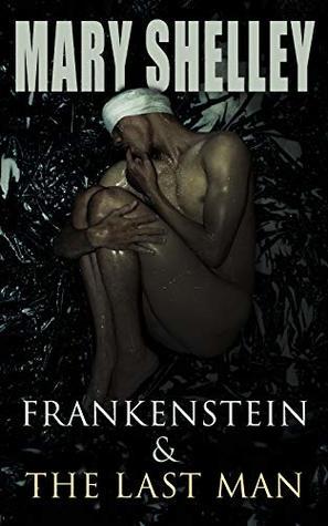 Frankenstein & The Last Man: Two Dark Fantasy Classics