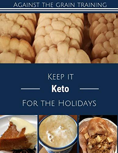 Keep it Keto for the Holidays (ATG Holidays Book 2018)