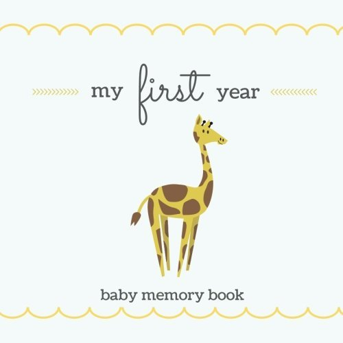 My First Year Baby Memory Book: SOFTBACK Gender Neutral Baby Memory and Keepsake Book for a Baby Boy or Baby Girl; Cute Giraffe Cover, Baby Shower ... Frames; Baby Keepsake Journal, New Mom Gift
