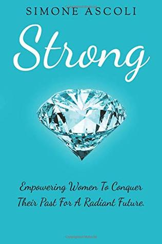 Strong: Empowering women to conquer their past for a radiant future