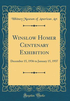 Winslow Homer Centenary Exhibition: December 15, 1936 to January 15, 1937