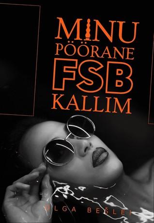 Minu pöörane FSB kallim