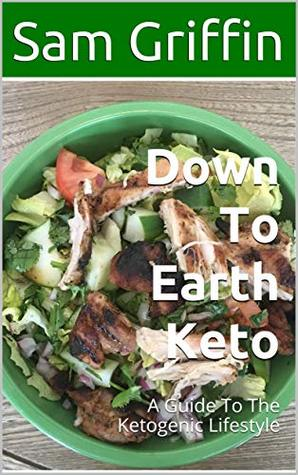 Down To Earth Keto: A Guide to the Ketogenic Lifestyle