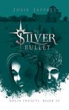 The Silver Bullet (Solis Invicti, #4)
