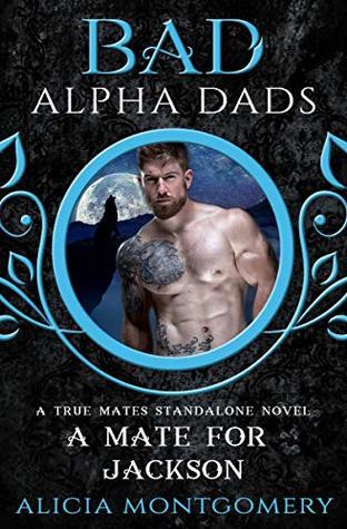 A Mate for Jackson: Bad Alpha Dads: A True Mates Standalone Novel
