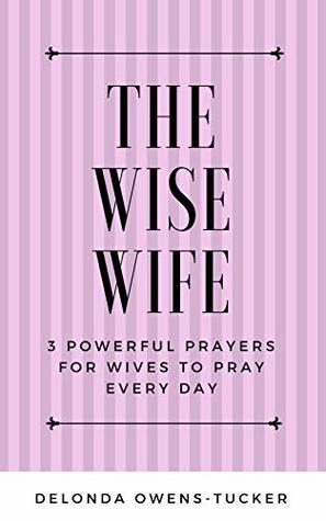 The Wise Wife: 3 Powerful Prayers For Wives to Pray Every Day