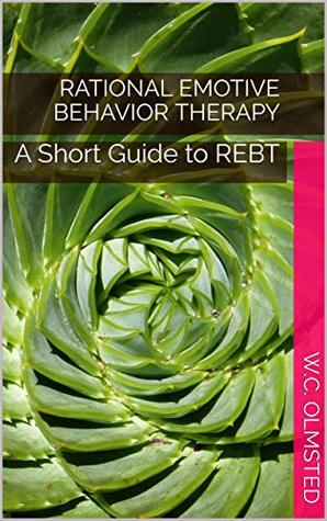 Rational Emotive Behavior Therapy: A Short Guide to REBT