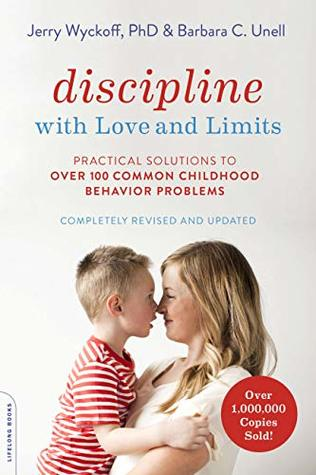 Discipline with Love and Limits: Practical Solutions to the Most Common Childhood Behavior Problems